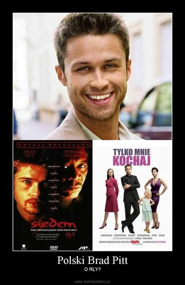 Polski Brad Pitt – O RLY?