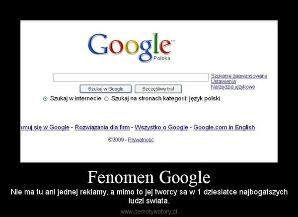 Fenomen Google – Nie ma tu ani jednej reklamy, a mimo to jej tworcy sa w 1 dziesiatce najbogatszychludzi swiata.