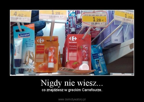 Nigdy nie wiesz... – co znajdziesz w greckim Carrefourze.