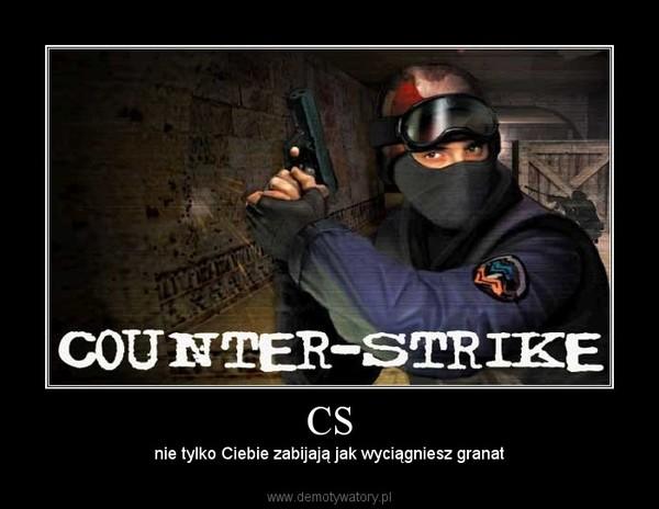 CS – nie tylko Ciebie zabijają jak wyciągniesz granat