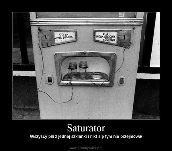 Saturator – Wszyscy pili z jednej szklanki i nikt się tym nie przejmował