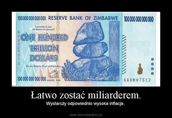 Łatwo zostać miliarderem. – Wystarczy odpowiednio wysoka inflacja.