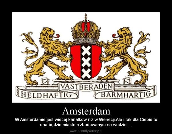 Amsterdam – W Amsterdamie jest więcej kanałków niż w Wenecji.Ale i tak dla Ciebie toona będzie miastem zbudowanym na wodzie …