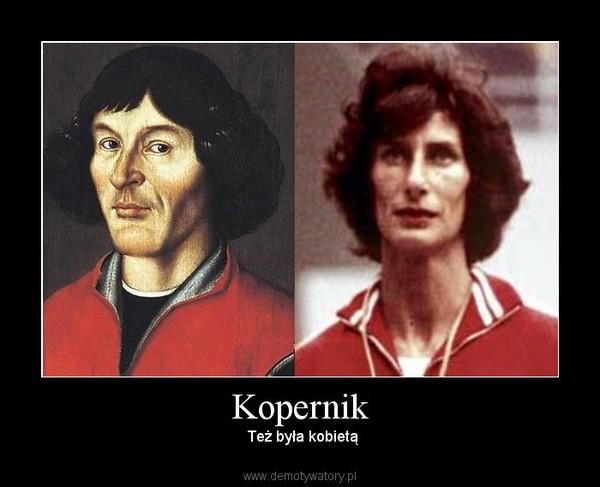 Kopernik –  Też była kobietą