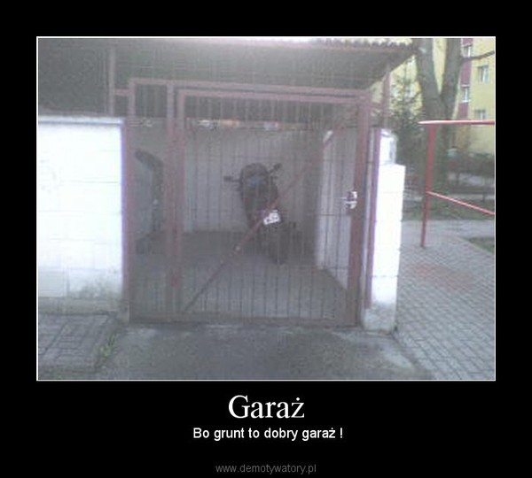 Garaż –  Bo grunt to dobry garaż !
