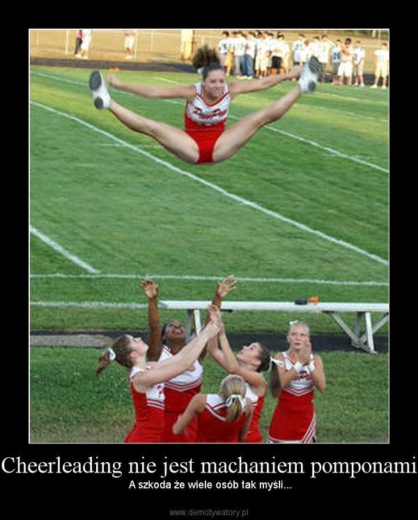 Cheerleading nie jest machaniem pomponami –  A szkoda że wiele osób tak myśli...