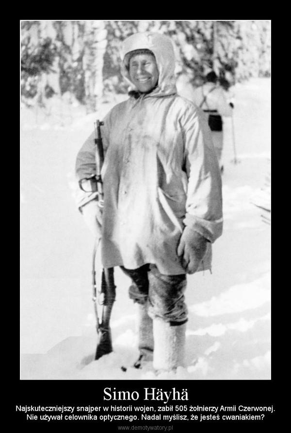 Simo Häyhä – Najskuteczniejszy snajper w historii wojen, zabił 505 żołnierzy Armii Czerwonej.Nie używał celownika optycznego. Nadal myślisz, że jesteś cwaniakiem?
