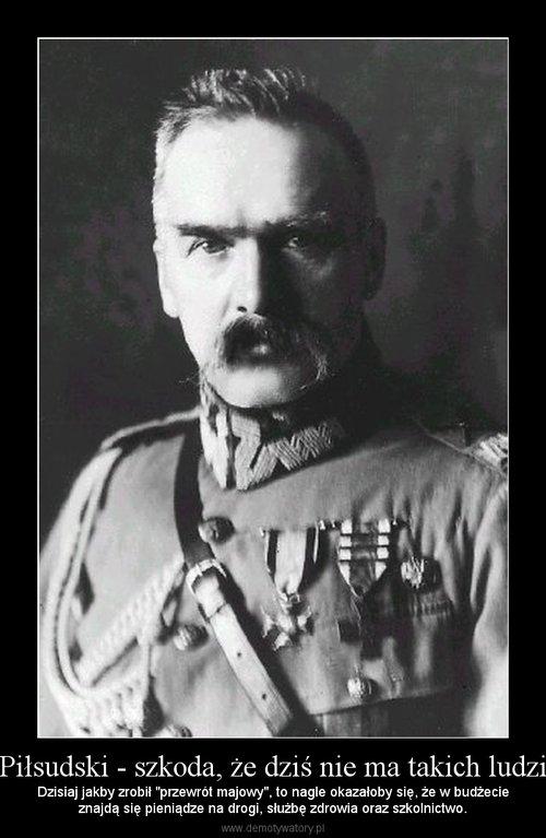 Piłsudski - szkoda, że dziś nie ma takich ludzi