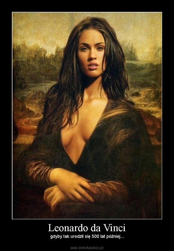 Leonardo da Vinci – gdyby tak urodził się 500 lat później...