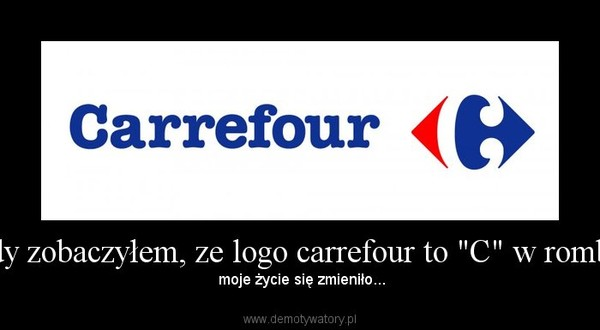 """Gdy zobaczyłem, ze logo carrefour to """"C"""" w rombie –  moje życie się zmieniło..."""