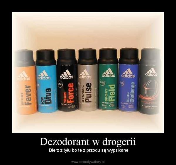 Dezodorant w drogerii –  Bierz z tyłu bo te z przodu są wypsikane