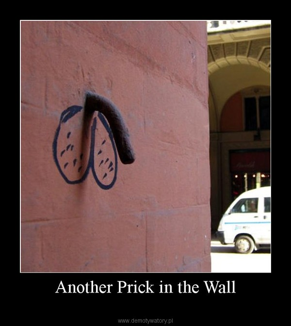 Another Prick in the Wall –