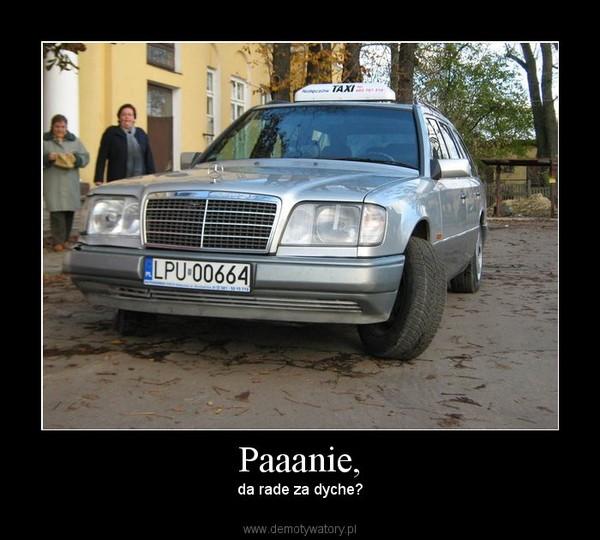 Paaanie, – da rade za dyche?