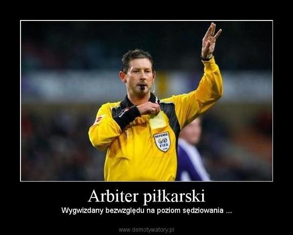Arbiter piłkarski – Wygwizdany bezwzględu na poziom sędziowania ...