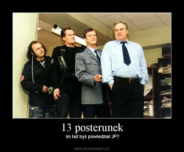 13 posterunek –  im też byś powiedział JP?