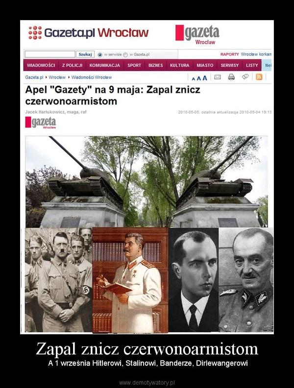 Zapal znicz czerwonoarmistom –  A 1 września Hitlerowi, Stalinowi, Banderze, Dirlewangerowi