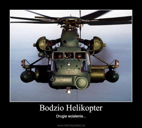 Bodzio Helikopter – Drugie wcielenie...