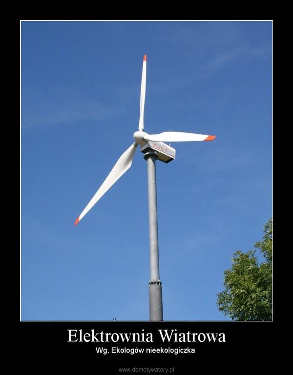 Elektrownia Wiatrowa – Wg. Ekologów nieekologiczka