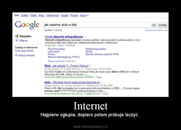 Internet – Najpierw ogłupia, dopiero potem próbuje leczyć.