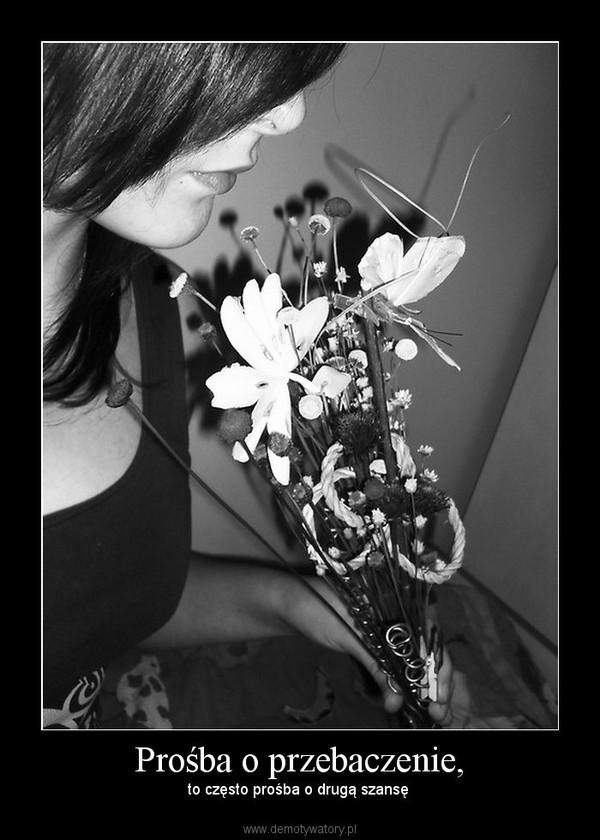 Prośba o przebaczenie, – to często prośba o drugą szansę