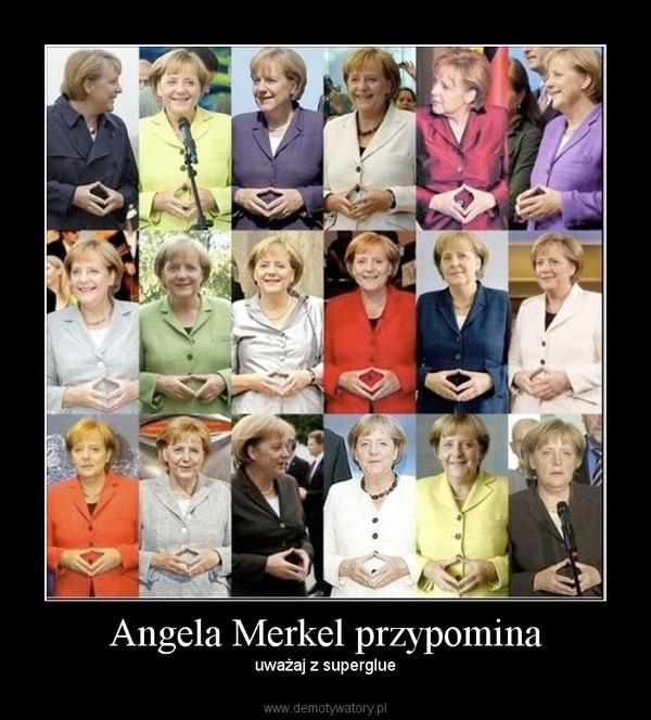 Angela Merkel przypomina – uważaj z superglue