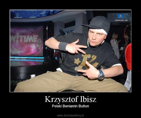 Krzysztof Ibisz – Polski Beniamin Button