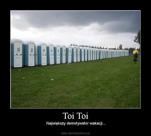 Toi Toi –  Największy demotywator wakacji...