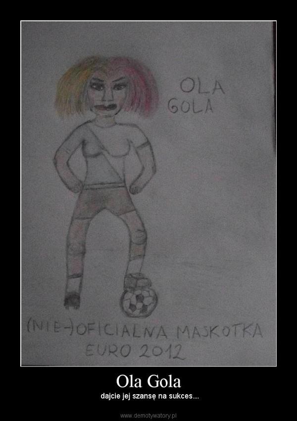 Ola Gola –  dajcie jej szansę na sukces...