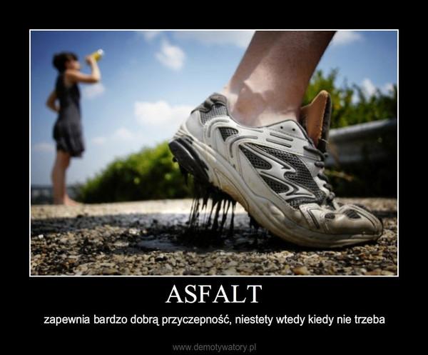 ASFALT – zapewnia bardzo dobrą przyczepność, niestety wtedy kiedy nie trzeba