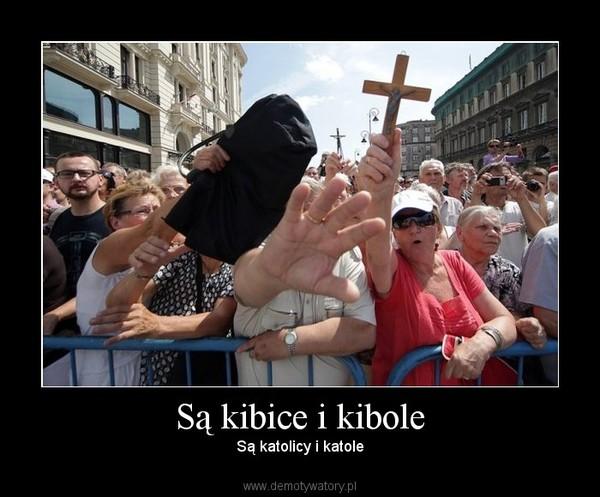 Są kibice i kibole – Są katolicy i katole