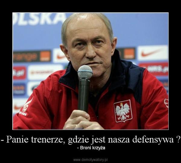 - Panie trenerze, gdzie jest nasza defensywa ? –  - Broni krzyża