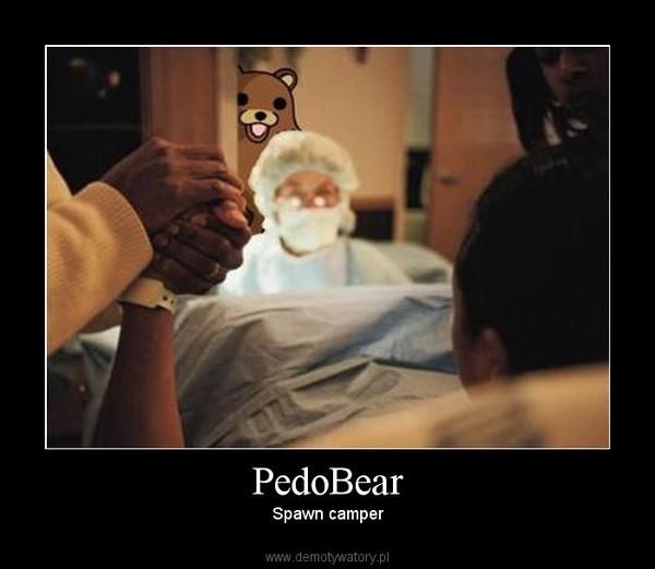 PedoBear –  Spawn camper