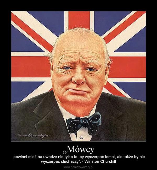 """""""Mówcy –  powinni mieć na uwadze nie tylko to, by wyczerpać temat, ale także by niewyczerpać słuchaczy"""". - Winston Churchill"""