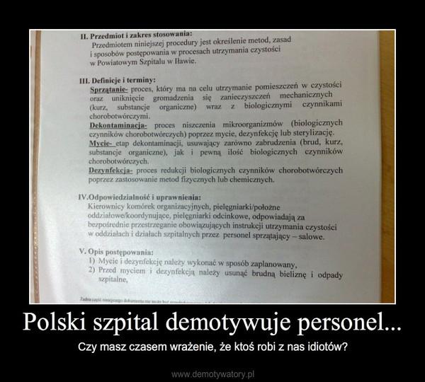 Polski szpital demotywuje personel... – Czy masz czasem wrażenie, że ktoś robi z nas idiotów?