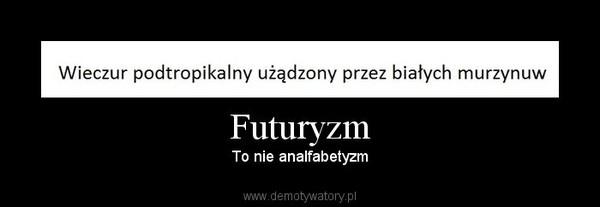Futuryzm – To nie analfabetyzm