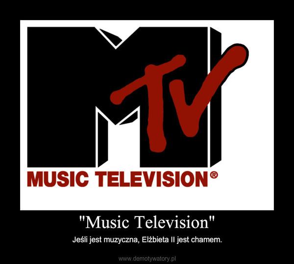 """""""Music Television"""" – Jeśli jest muzyczna, Elżbieta II jest chamem."""