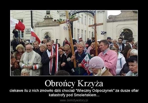 """Obrońcy Krzyża – ciekawe ilu z nich zmówiło dziś chociaż """"Wieczny Odpoczynek"""" za dusze ofiarkatastrofy pod Smoleńskiem..."""