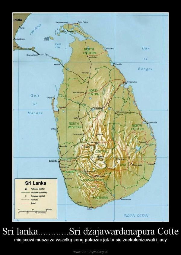 Sri lanka............Sri dżajawardanapura Cotte – miejscowi muszą za wszelką cenę pokazac jak to się zdekolonizowali i jacy