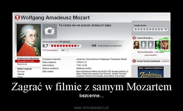 Zagrać w filmie z samym Mozartem – bezcenne...