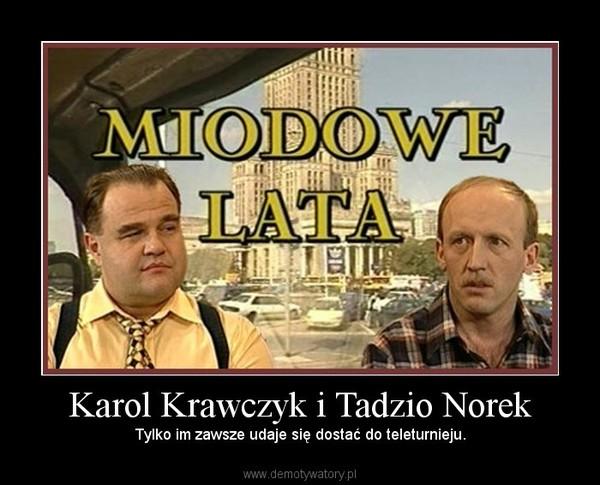 Karol Krawczyk i Tadzio Norek – Tylko im zawsze udaje się dostać do teleturnieju.