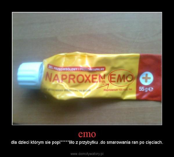 emo – dla dzieci którym sie popi*****liło z przybytku .do smarowania ran po cięciach.