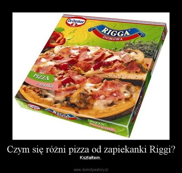 Czym się różni pizza od zapiekanki Riggi? – Kształtem.