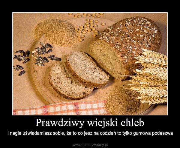 Prawdziwy wiejski chleb – i nagle uświadamiasz sobie, że to co jesz na codzień to tylko gumowa podeszwa