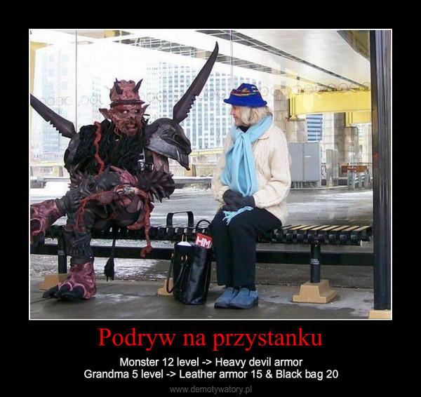 Podryw na przystanku – Monster 12 level -> Heavy devil armorGrandma 5 level -> Leather armor 15 & Black bag 20