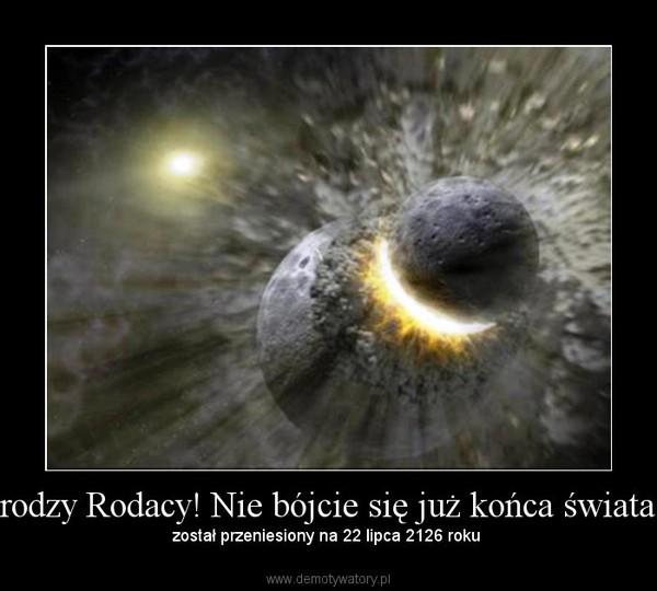 Drodzy Rodacy! Nie bójcie się już końca świata... – został przeniesiony na 22 lipca 2126 roku