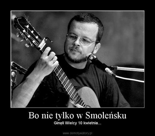 Bo nie tylko w Smoleńsku