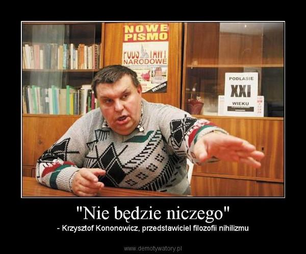 """""""Nie będzie niczego"""" – - Krzysztof Kononowicz, przedstawiciel filozofii nihilizmu"""
