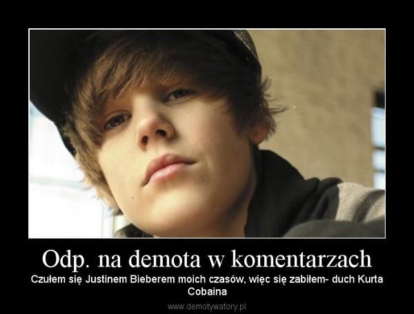 Odp. na demota w komentarzach – Czułem się Justinem Bieberem moich czasów, więc się zabiłem- duch KurtaCobaina