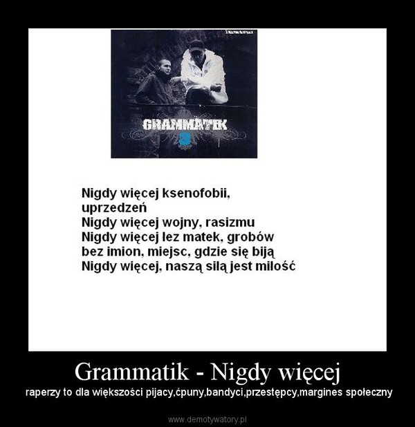 Grammatik - Nigdy więcej – raperzy to dla większości pijacy,ćpuny,bandyci,przestępcy,margines społeczny