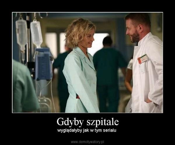 Gdyby szpitale – wyglądałyby jak w tym serialu